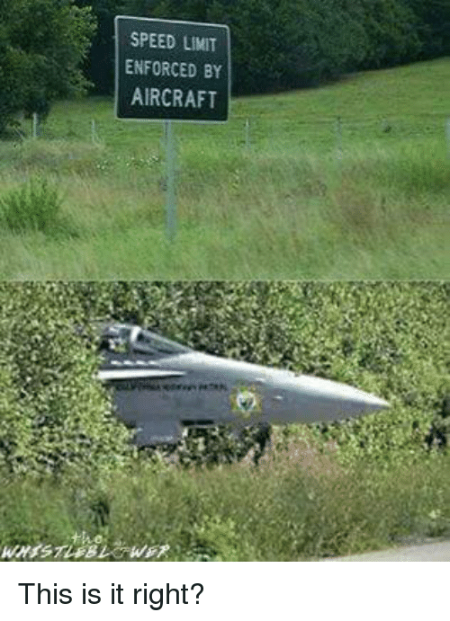 Speed, Aircraft, and This Is It: SPEED LIMIT  ENFORCED BY  AIRCRAFT This is it right?