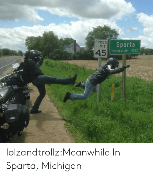 Michigan: SPEED  LIMIT  Sparta  4.5  POPULATION 9522 lolzandtrollz:Meanwhile In Sparta, Michigan