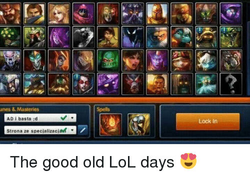 Lol, Memes, and Good: Speils  AD i basta gd  Lock In  Strona ze specializa catr ▼ The good old LoL days 😍