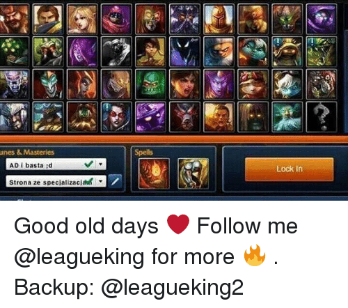 Memes, Good, and Old: Spells  AD i basta d  Lock In  Strona ze specializaci  ▼ Good old days ❤️ Follow me @leagueking for more 🔥 . Backup: @leagueking2