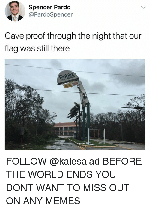 Proofs: Spencer Pardo  @PardoSpencer  Gave proof through the night that our  flag was still there FOLLOW @kalesalad BEFORE THE WORLD ENDS YOU DONT WANT TO MISS OUT ON ANY MEMES