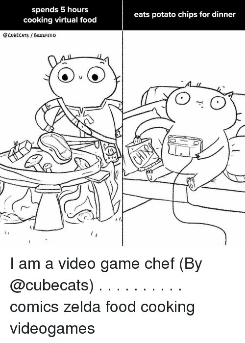 potato chips: spends 5 hours  cooking virtual food  eats potato chips for dinner  CCUBECATS /BUZZFEED  2 I am a video game chef (By @cubecats) . . . . . . . . . . comics zelda food cooking videogames