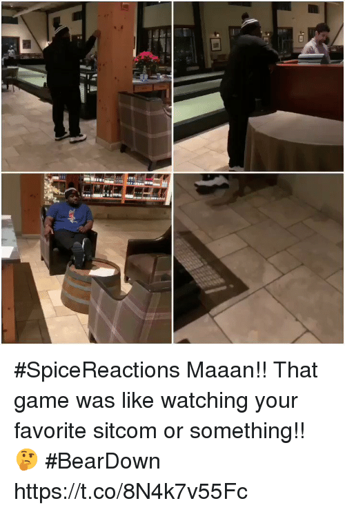 sitcom: #SpiceReactions  Maaan!! That game was like watching your favorite sitcom or something!! 🤔 #BearDown https://t.co/8N4k7v55Fc