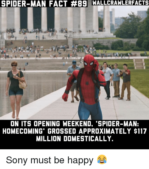 Memes, Sony, and Spider: SPIDER-MAN FACT #89 WALLCRAWLERFACTS  ON ITS OPENING WEEKEND. 'SPIDER-MAN:  HOMECOMING GROSSED APPROXIMATELY $117  MILLION DOMESTICALLY. Sony must be happy 😂