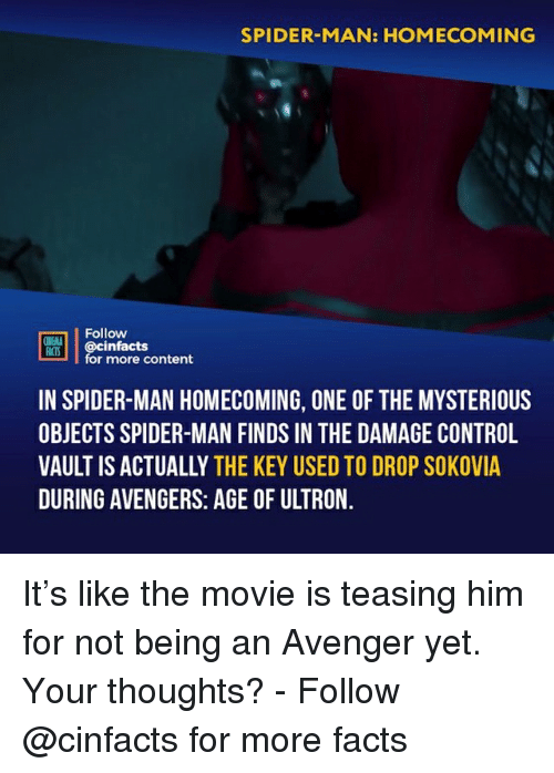 avengers age of ultron: SPIDER-MAN: HOMECOMING  Follow  ONENLA  ian.| | @cinfacts  for more content  IN SPIDER-MAN HOMECOMING, ONE OF THE MYSTERIOUS  OBJECTS SPIDER-MAN FINDS IN THE DAMAGE CONTROL  VAULT IS ACTUALLY THE KEY USED TO DROP SOKOVIA  DURING AVENGERS: AGE OF ULTRON It's like the movie is teasing him for not being an Avenger yet. Your thoughts?⠀ -⠀ Follow @cinfacts for more facts