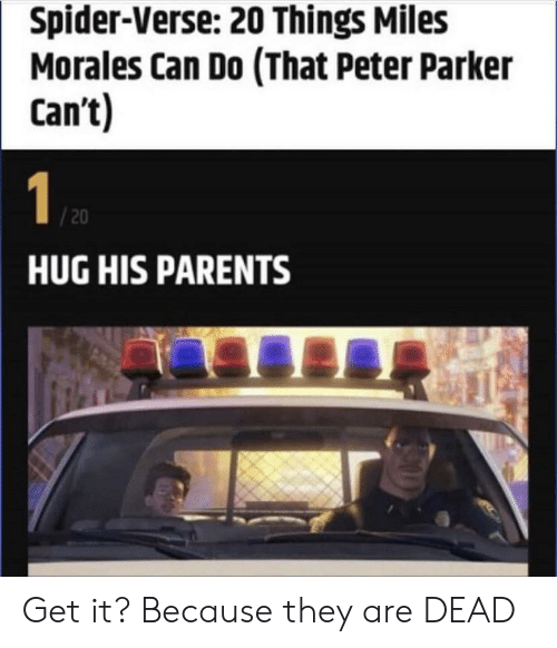 Parents, Spider, and Peter Parker: Spider-Verse: 20 Things Miles  Morales Can Do (That Peter Parker  Can't)  1  /20  HUG HIS PARENTS Get it? Because they are DEAD