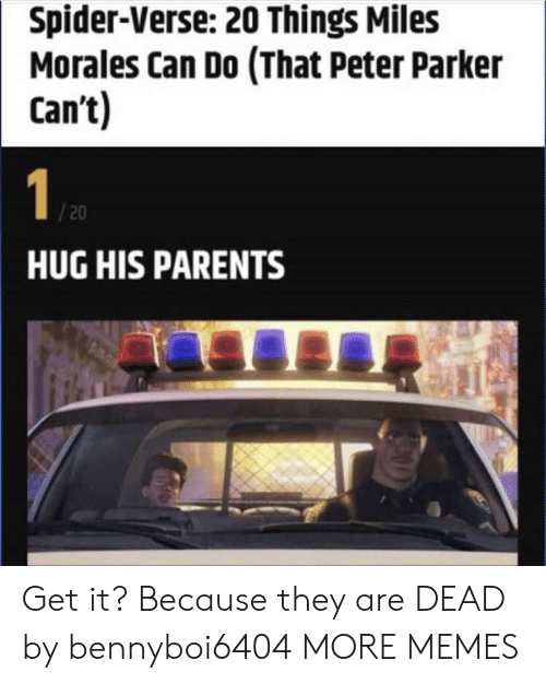Dank, Memes, and Parents: Spider-Verse: 20 Things Miles  Morales Can Do (That Peter Parker  Can't)  1  /20  HUG HIS PARENTS Get it? Because they are DEAD by bennyboi6404 MORE MEMES