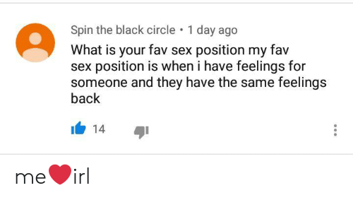 Sex, Black, and What Is: Spin the black circle  1 day ago  What is your fav sex position my fav  sex position is when i have feelings for  someone and they have the same feelings  back  14 me❤irl