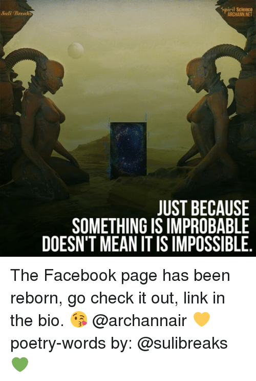 Facebook, Memes, and Link: Spiril Science  ARCHANN NET  JUST BECAUSE  SOMETHING IS IMPROBABLE  DOESN'T MEAN IT IS IMPOSSIBLE The Facebook page has been reborn, go check it out, link in the bio. 😘 @archannair 💛 poetry-words by: @sulibreaks 💚