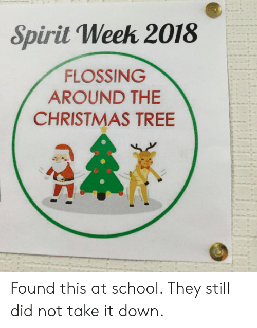 Christmas, School, and Spirit: Spirit Weeh 2018  FLOSSING  AROUND THE  CHRISTMAS TREIE Found this at school. They still did not take it down.