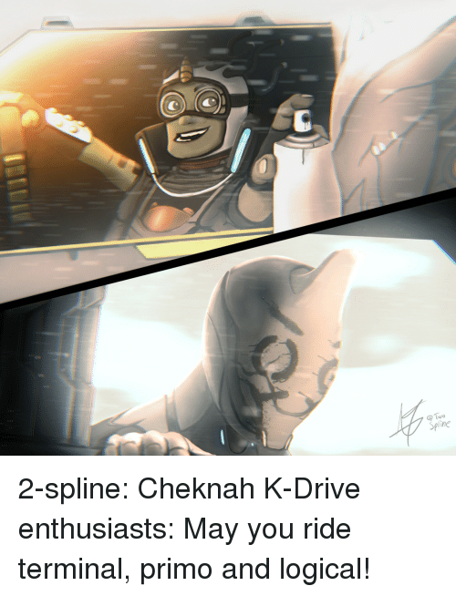 Gif, Tumblr, and Blog: Spline 2-spline:  Cheknah K-Drive enthusiasts: May you ride terminal, primo and logical!