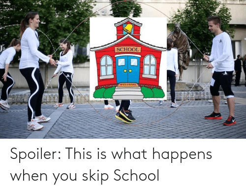 Skip: Spoiler: This is what happens when you skip School