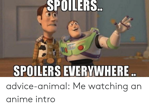 Advice Animal: SPOILERS.  SPOILERS EVERYWHERE. advice-animal:  Me watching an anime intro