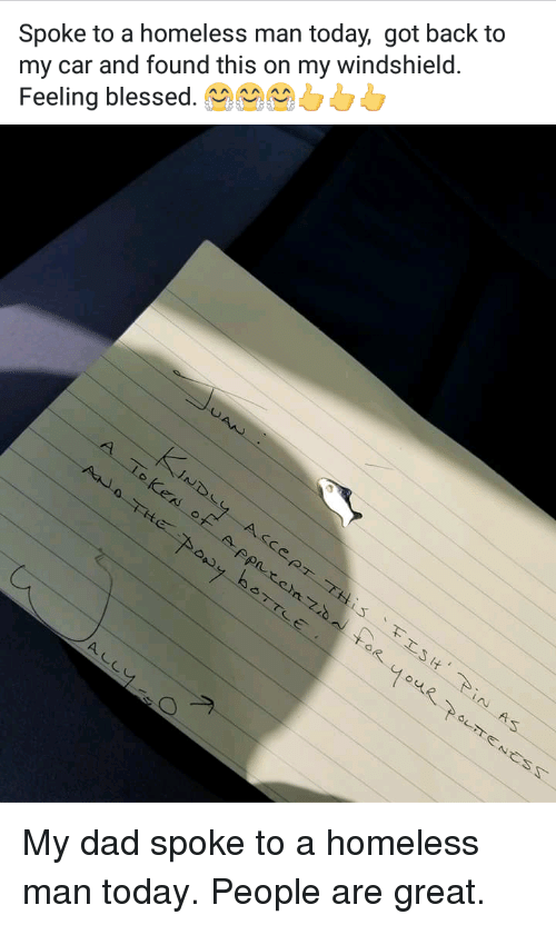 Blessed, Dad, and Homeless: Spoke to a homeless man today, got back to  my car and found this on my windshield.  Feeling blessed.0 <p>My dad spoke to a homeless man today. People are great.</p>
