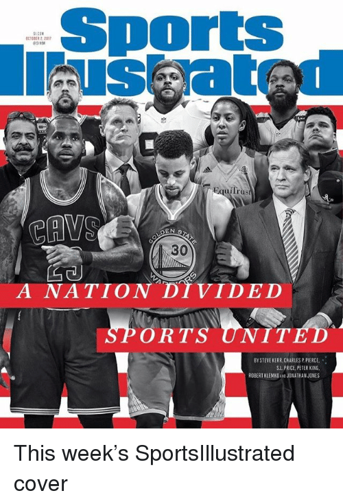 Kerr: Sports  CTOBER 2.21  Equilr  iTrus  CAVS  30  A NATION DIVIDED  ORTS UNIT  BYSTEVE KERR,CHARIESP PIERCE. ..  S.L. PRICE PETER KING.  ROBERT KLEMKOAND JONATHAN JONES This week's SportsIllustrated cover