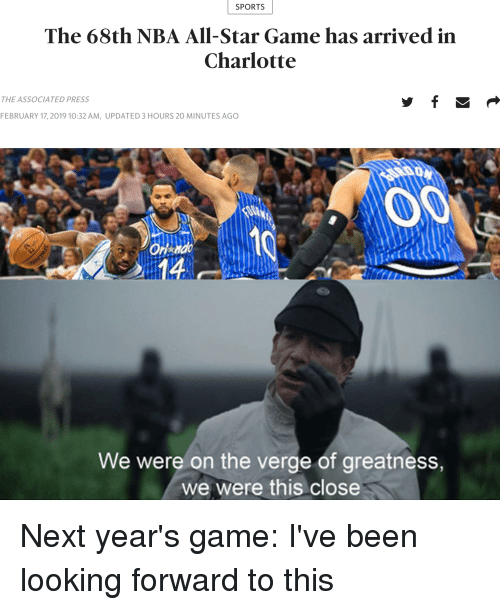 NBA All-Star Game: SPORTS  The 68th NBA All-Star Game has arrived in  Charlotte  THE ASSOCIATED PRESS  FEBRUARY 17, 2019 10:32 AM, UPDATED 3 HOURS 20 MINUTES AGO  We were on the verge of greatness,  we were this close