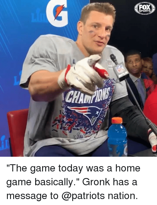 """Memes, Patriotic, and Sports: SPORTS """"The game today was a home game basically."""" Gronk has a message to @patriots nation."""