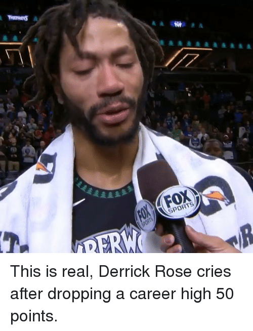 Derrick Rose: SPORTS This is real, Derrick Rose cries after dropping a career high 50 points.