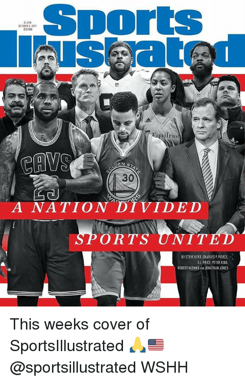Kerr: Sports  us atr  SLCOM  CER 2.2017  51N0  uilrus  CAVO  30  A NATION DI VIDED  ORTS UNIT  BY STEVE KERR CHARLES P PIERCE,  S.L. PRICE, PETER KING  ROBERTKLEMKO AND JONATHAN JONES This weeks cover of SportsIllustrated 🙏🇺🇸 @sportsillustrated WSHH
