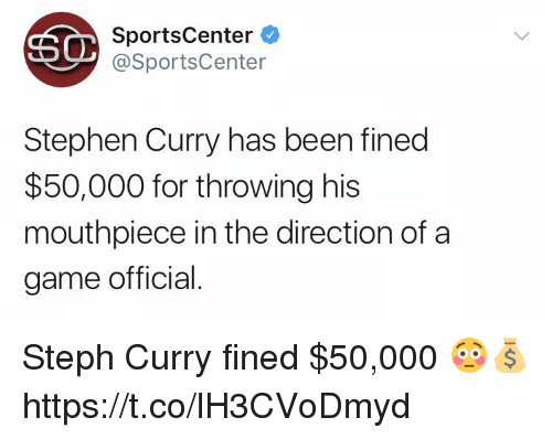 Memes, SportsCenter, and Stephen: SportsCenter  @SportsCenter  Stephen Curry has been fined  $50,000 for throwing his  mouthpiece in the direction ofa  game official Steph Curry fined $50,000 😳💰 https://t.co/lH3CVoDmyd