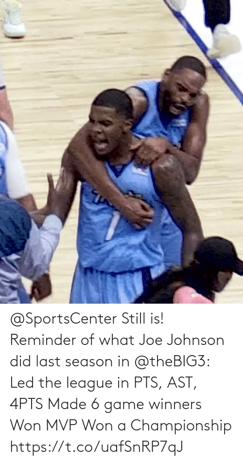The League: @SportsCenter Still is!  Reminder of what Joe Johnson did last season in @theBIG3:  Led the league in PTS, AST, 4PTS  Made 6 game winners Won MVP Won a Championship   https://t.co/uafSnRP7qJ