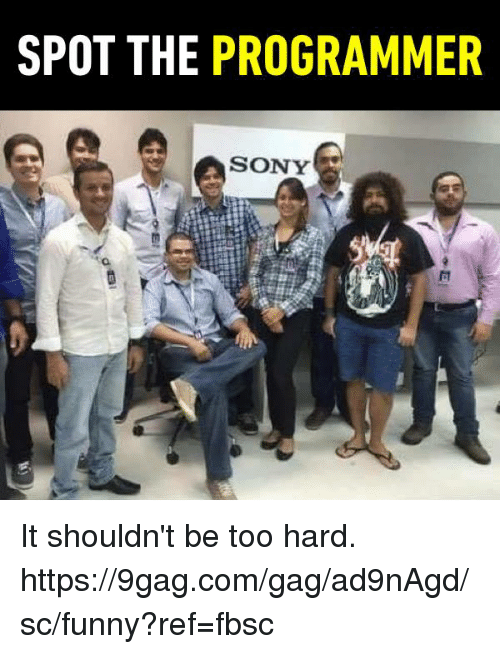 9gag, Dank, and Funny: SPOT THE PROGRAMMER  SONY  40 It shouldn't be too hard.  https://9gag.com/gag/ad9nAgd/sc/funny?ref=fbsc