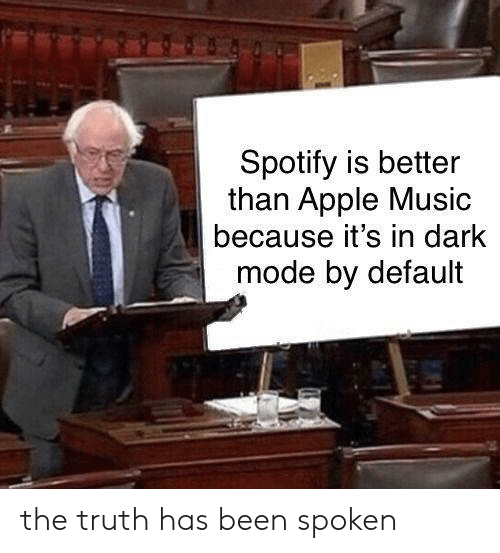 Apple, Music, and Spotify: Spotify is better  than Apple Music  because it's in dark  mode by default the truth has been spoken