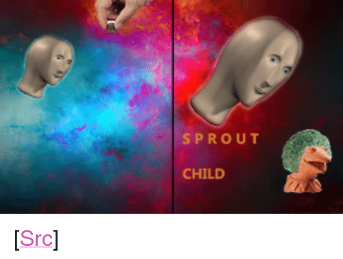 """sprout: SPROUT  CHILD <p>[<a href=""""https://www.reddit.com/r/surrealmemes/comments/7f541p/my_first_attempt_at_a_surreal_meme_please_no_h_u/"""">Src</a>]</p>"""