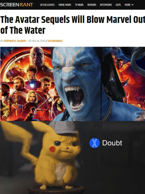News, Stephen, and Avatar: SR EXCLUSIVES MOVIE NEWS TV NEWS REVIEWS INTERVIEWS LSTS MORE  The Avatar Sequels Will Blow Marvel out  of The Water  BY STEPHEN M. COLBERT ON NOV 04, 2018 IN SR ORIGINALS  Doubt