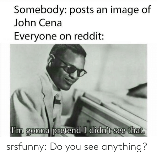 Do You See: srsfunny:  Do you see anything?