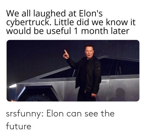 Future: srsfunny:  Elon can see the future