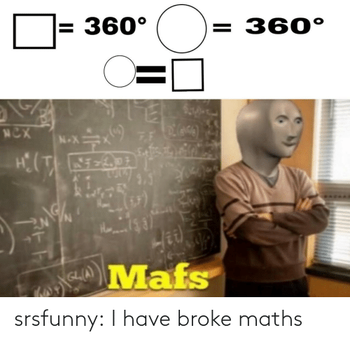 maths: srsfunny:  I have broke maths
