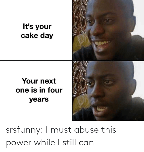abuse: srsfunny:  I must abuse this power while I still can