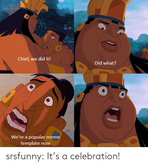 Its A: srsfunny:  It's a celebration!
