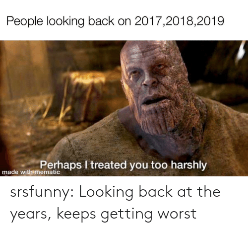worst: srsfunny:  Looking back at the years, keeps getting worst