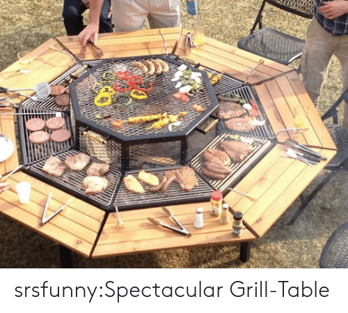 spectacular: srsfunny:Spectacular Grill-Table