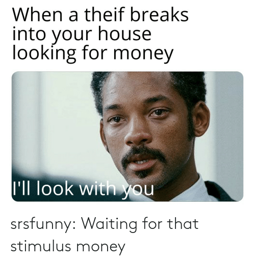 Waiting For: srsfunny:  Waiting for that stimulus money
