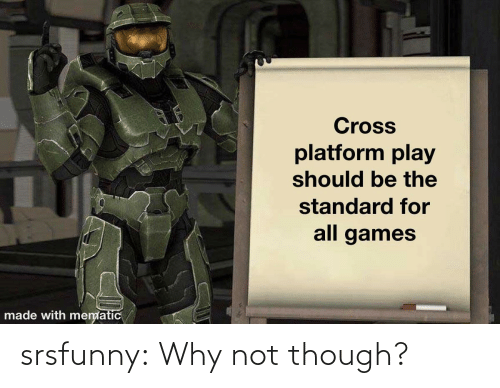 why: srsfunny:  Why not though?