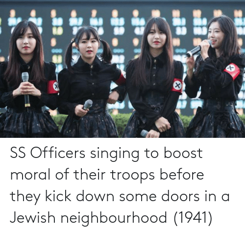 Singing: SS Officers singing to boost moral of their troops before they kick down some doors in a Jewish neighbourhood (1941)