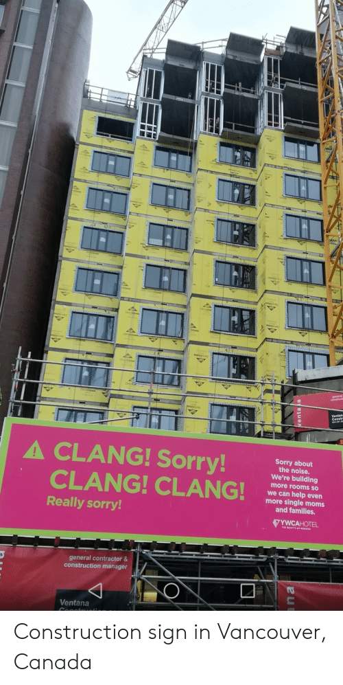 Der: sse  Der Glas  VOst  Der Glas  A CLANG! Sorry!  Sorry about  the noise.  We're building  CLANG! CLANG!  more rooms so  we can help even  more single moms  and families.  Really sorry!  VYWCAHOTEL  general contractor &  construction manager  Ventana  Conc  na  venta Construction sign in Vancouver, Canada