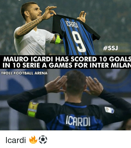 serie a:  #SSJ  MAURO ICARDI HAS SCORED 10 GOALS  IN 10 SERIE A GAMES FOR INTER MILAN  TROLL FOOTBALL ARENA  CARD Icardi 🔥⚽️