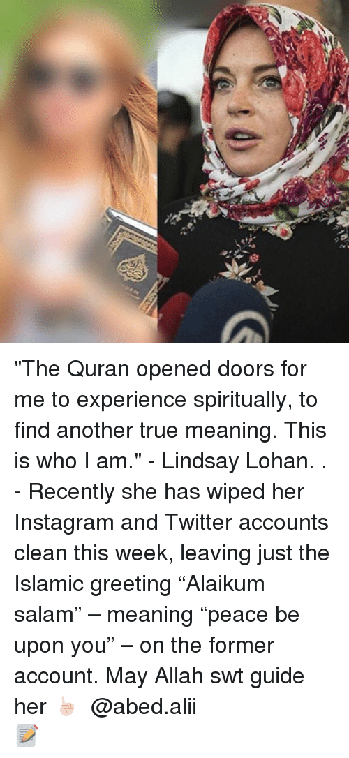 """Salamence: st  未 """"The Quran opened doors for me to experience spiritually, to find another true meaning. This is who I am."""" - Lindsay Lohan. . - Recently she has wiped her Instagram and Twitter accounts clean this week, leaving just the Islamic greeting """"Alaikum salam"""" – meaning """"peace be upon you"""" – on the former account. May Allah swt guide her ☝🏻 ▃▃▃▃▃▃▃▃▃▃▃▃▃▃▃▃▃▃ @abed.alii 📝"""