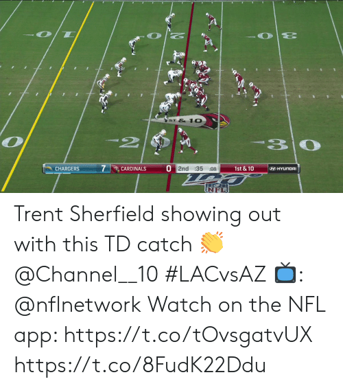 Memes, Nfl, and Cardinals: ST &1O  2  30  O 2nd :35 08  1st &10  CHARGERS  CARDINALS  HYUNDAI Trent Sherfield showing out with this TD catch 👏  @Channel__10 #LACvsAZ  📺: @nflnetwork Watch on the NFL app: https://t.co/tOvsgatvUX https://t.co/8FudK22Ddu