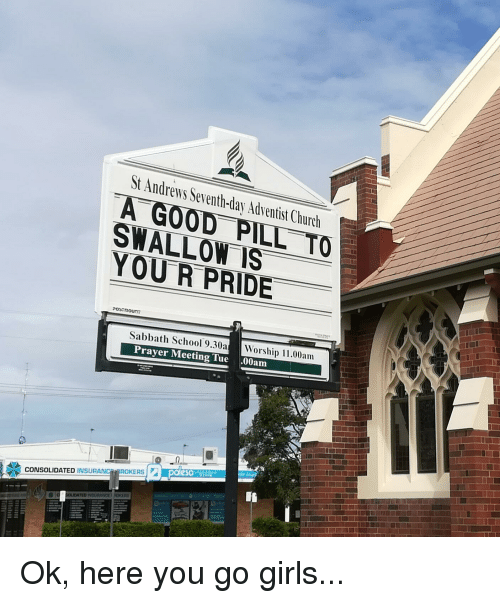 seventh day adventist: St Andrews Seventh-day Adventist Church  A GOOD PILL TO  SWALLOW IS-  YOUR PRIDE  Sabbath School 9.30aWorship 11.00am  Prayer Meeting Tue  .00am  pales  CONSOLIDATED INSURANCBROKERS