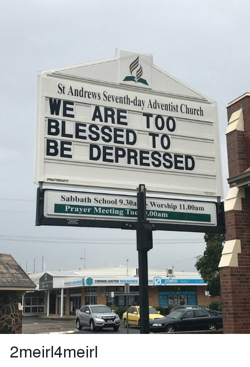 seventh day adventist: St Andrews Seventh-day Adventist Church  WE ARE TOO  BLESSED TO  BE DEPRESSED  Sabbath School 9.30a Worship 11.00am  Prayer Meeting Tue .00am  50  CONSOLIDATED INSURANCE R