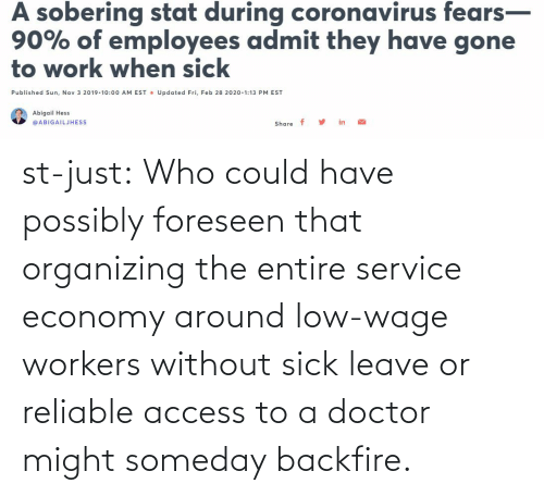 Possibly: st-just:  Who could have possibly foreseen that organizing the entire service economy around low-wage workers without sick leave or reliable access to a doctor might someday backfire.