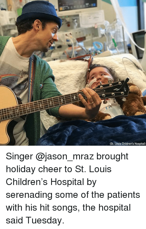 Children's Hospital: (St. Louis Children's Hospital) Singer @jason_mraz brought holiday cheer to St. Louis Children's Hospital by serenading some of the patients with his hit songs, the hospital said Tuesday.