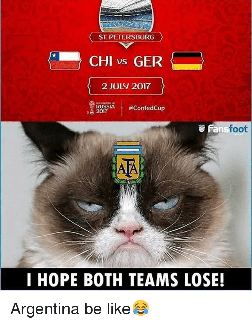 Be Like, Memes, and Argentina: ST. PETERSBURG  CHI vs GER  2 JULY 2017  RUSSIA I #ConfedCup  る2017  Fan  foot  I HOPE BOTH TEAMS LOSE! Argentina be like😂