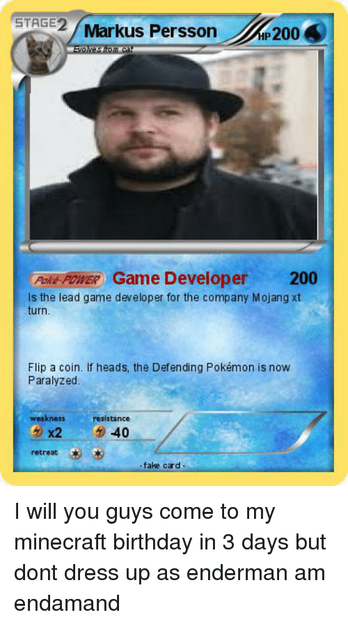 Bailey Jay, Birthday, and Fake: STAGE2 Markus Persson  Poke POWER G  ame Developer 200  ls the lead game developer for the company Mojang xt  turn  Flip a coin. If heads, the Defending Pokémon is now  Paralyzed  weakness  resistance  x240  retreat  -fake crd