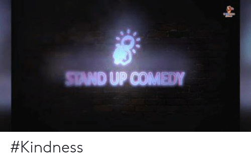 Comedy, Kindness, and Indianpeoplefacebook: STAND UP COMEDY #Kindness